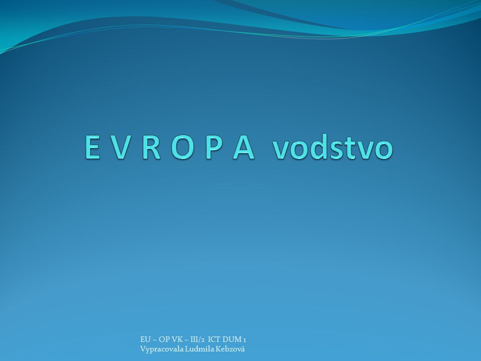 EU – OP VK – III/2 ICT DUM 1 Vypracovala Ludmila Kebzová