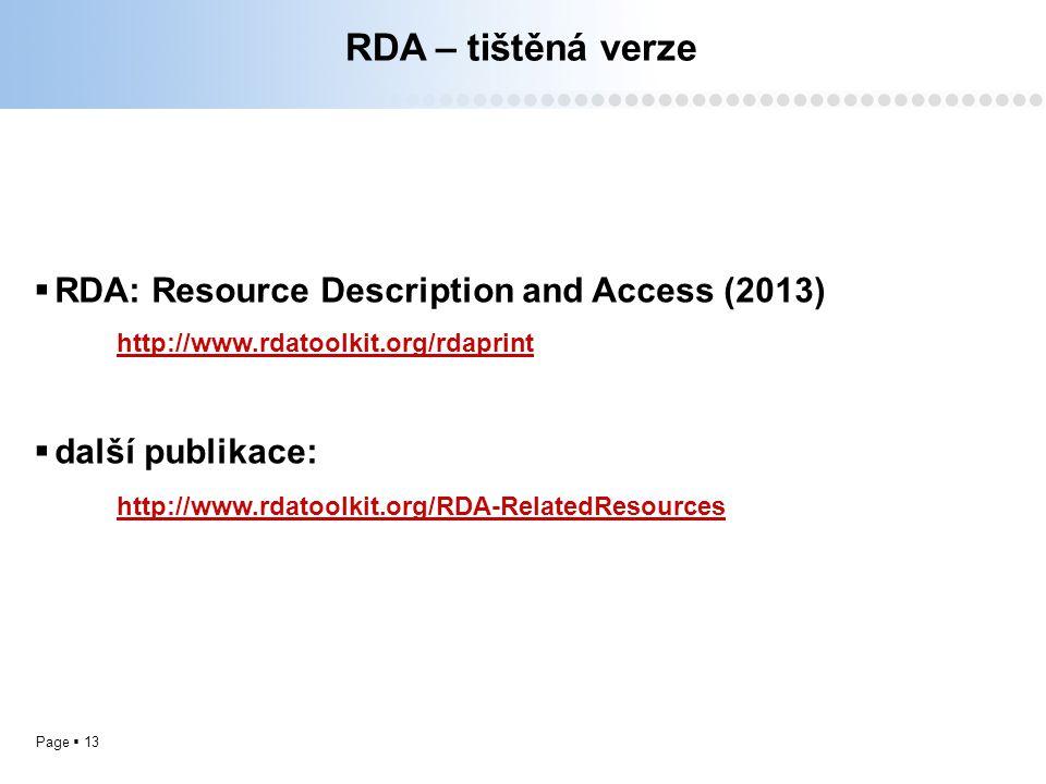 Page  13 RDA – tištěná verze  RDA: Resource Description and Access (2013) http://www.rdatoolkit.org/rdaprint  další publikace: http://www.rdatoolki