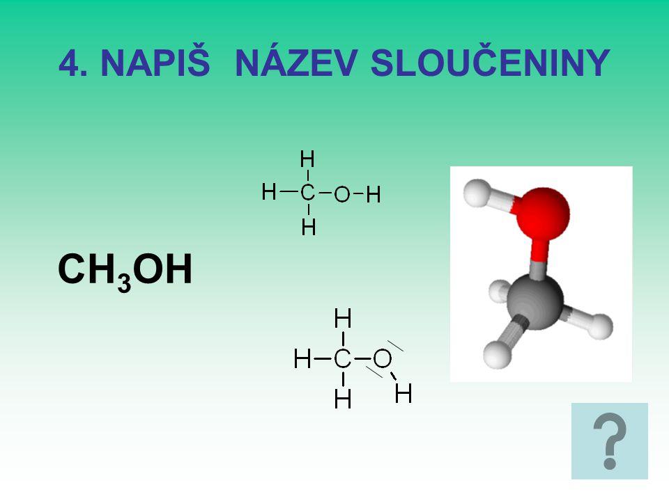5. NAPIŠ VZOREC SLOUČENINY Methyl(propyl)ether Methoxypropan