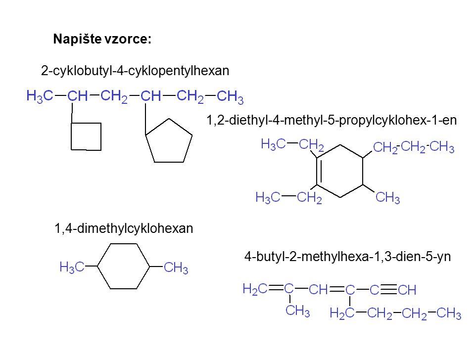 Napište vzorce: 2-cyklobutyl-4-cyklopentylhexan 1,2-diethyl-4-methyl-5-propylcyklohex-1-en 1,4-dimethylcyklohexan 4-butyl-2-methylhexa-1,3-dien-5-yn