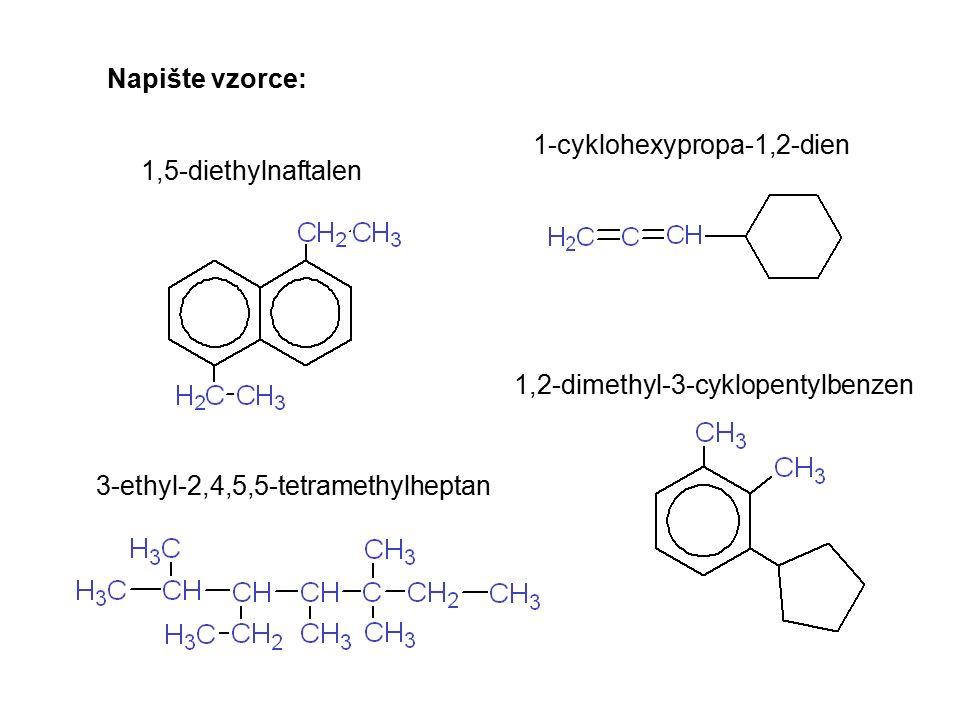Napište vzorce: 1,5-diethylnaftalen 1-cyklohexypropa-1,2-dien 1,2-dimethyl-3-cyklopentylbenzen 3-ethyl-2,4,5,5-tetramethylheptan