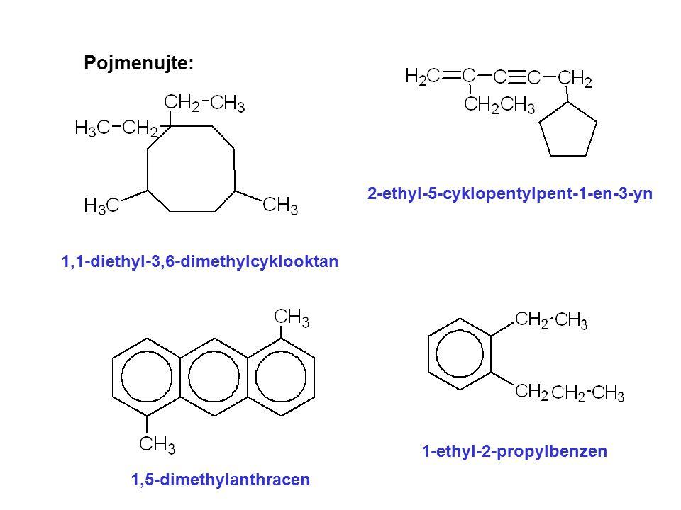 Napište vzorce: 1-ethyl-3,4-dimethylcykloheptan 1,2,4-trimethylanthracen difenylethyn 2-ethyl-5-cyklohexylhexa-1,5-dien-3-yn