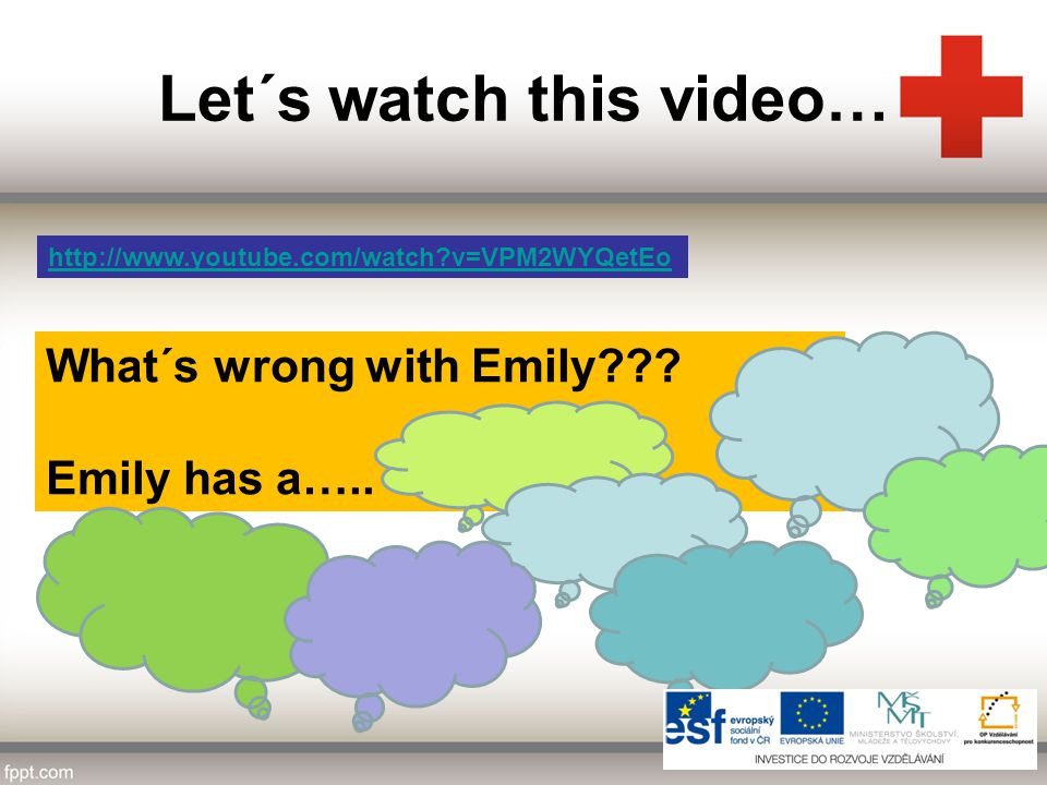 Let´s watch this video… http://www.youtube.com/watch?v=VPM2WYQetEo What´s wrong with Emily??? Emily has a…..