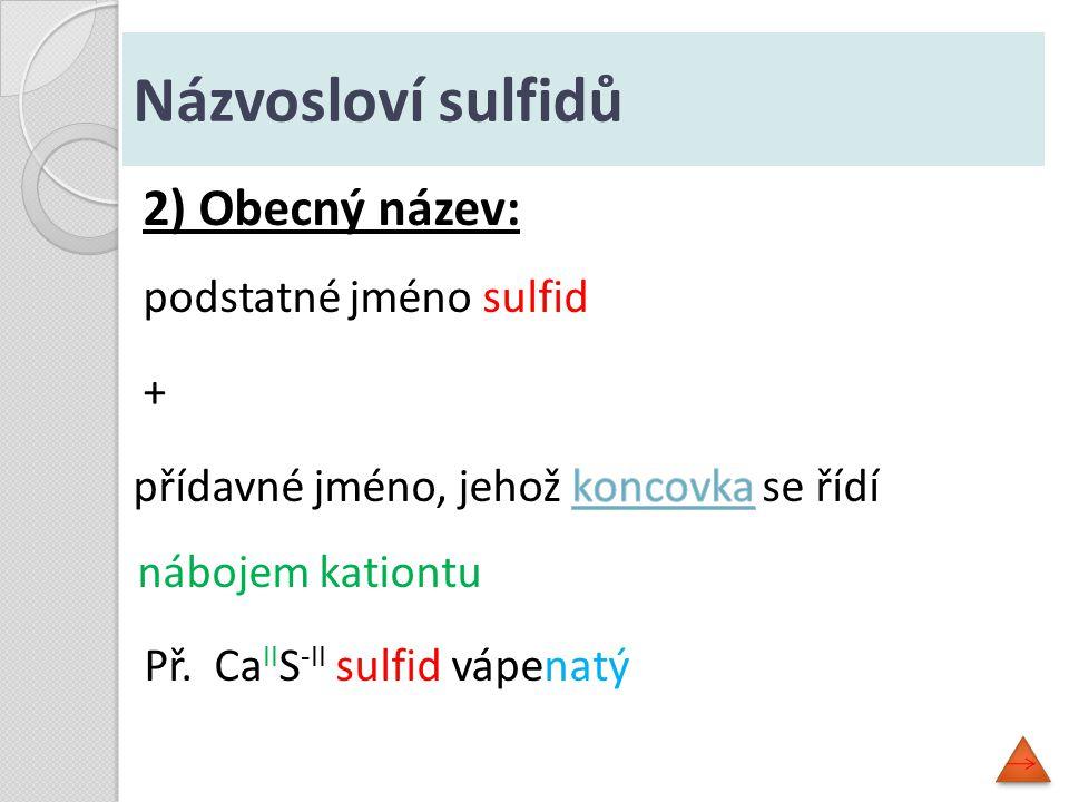 Přehled koncovek podle oxidačního čísla : Oxidační čísloKoncovka I- ný II- natý III- itý IV- ičitý V- ečný, - ičný VI- ový VII- istý VIII- ičelý