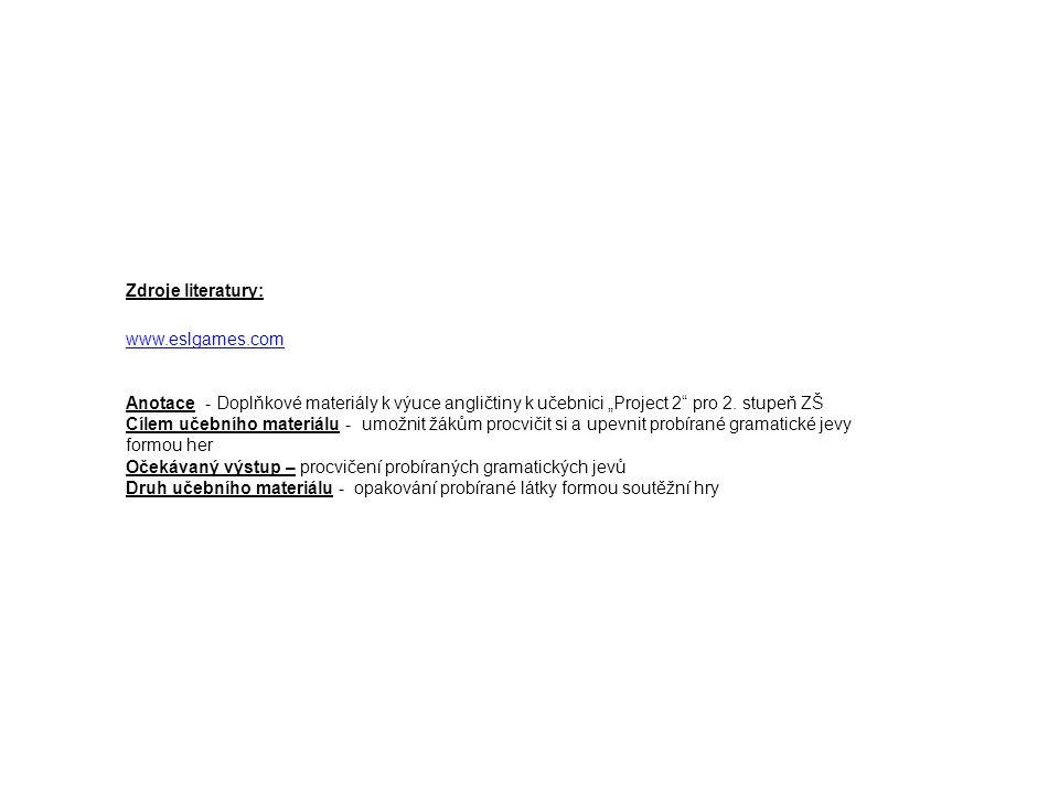 """Zdroje literatury: www.eslgames.com Anotace - Doplňkové materiály k výuce angličtiny k učebnici """"Project 2 pro 2."""