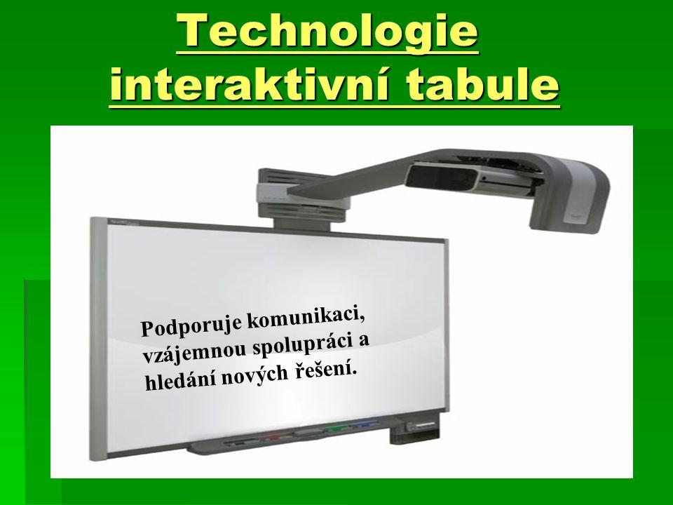 Technologie interaktivní tabule Technologie interaktivní tabule Podporuje komunikaci, vzájemnou spolupráci a hledání nových řešení.