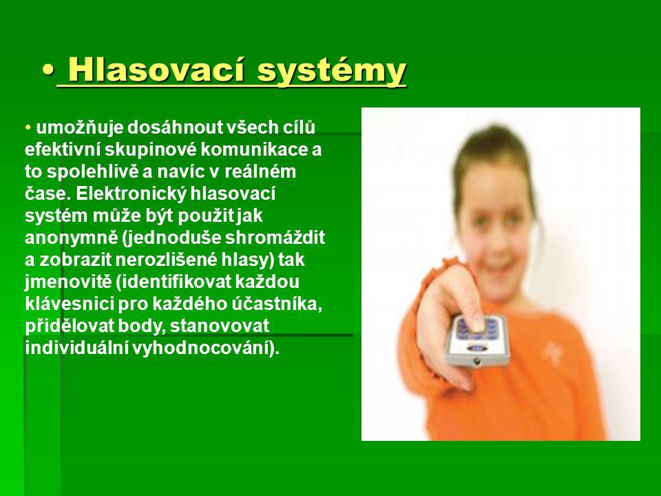 Hlasovací systémy Hlasovací systémy umožňuje dosáhnout všech cílů efektivní skupinové komunikace a to spolehlivě a navíc v reálném čase.