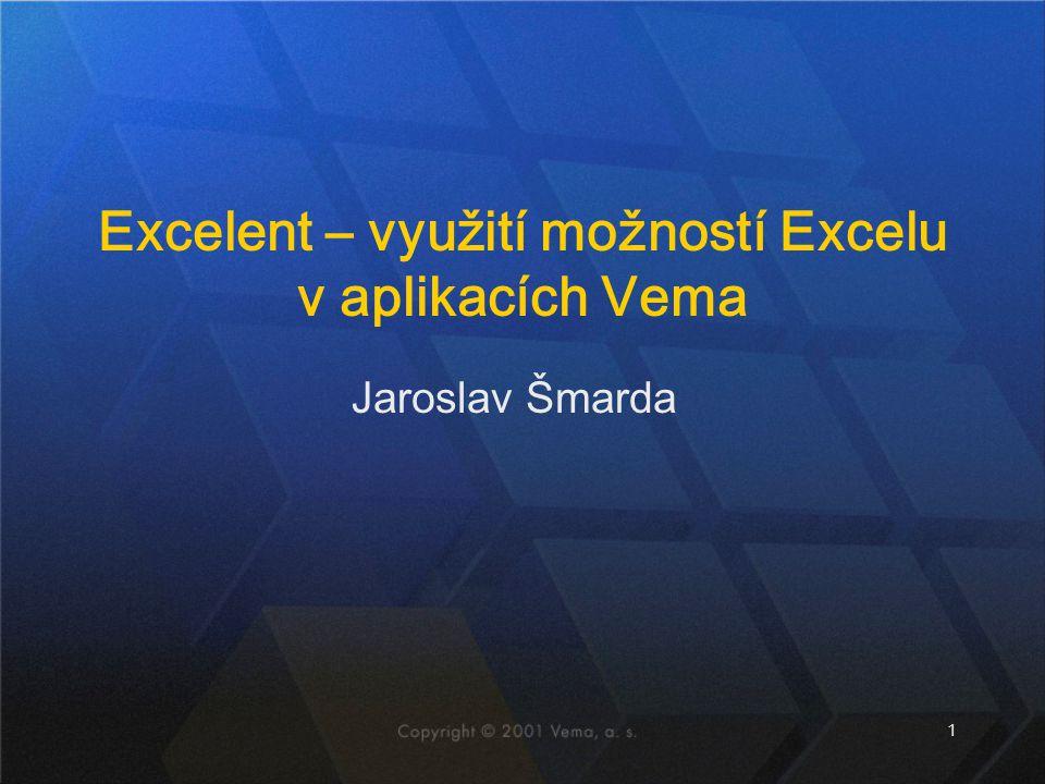 1 Jaroslav Šmarda Excelent – využití možností Excelu v aplikacích Vema