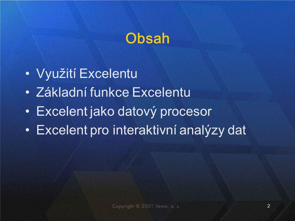 2 Obsah Využití Excelentu Základní funkce Excelentu Excelent jako datový procesor Excelent pro interaktivní analýzy dat