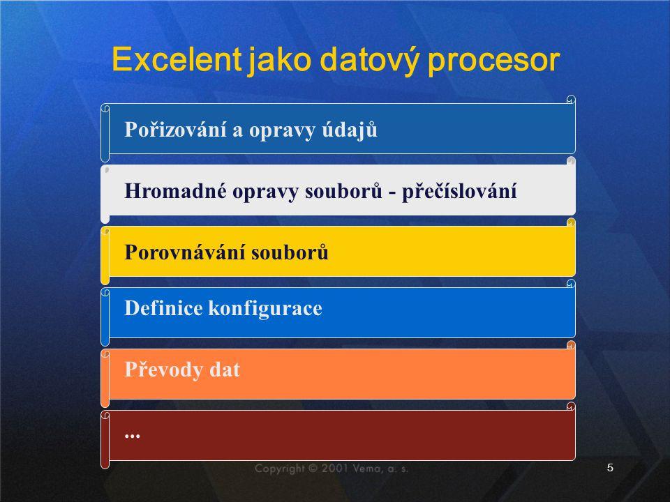 5 Excelent jako datový procesor Pořizování a opravy údajů Hromadné opravy souborů - přečíslování Porovnávání souborů Definice konfigurace Převody dat.