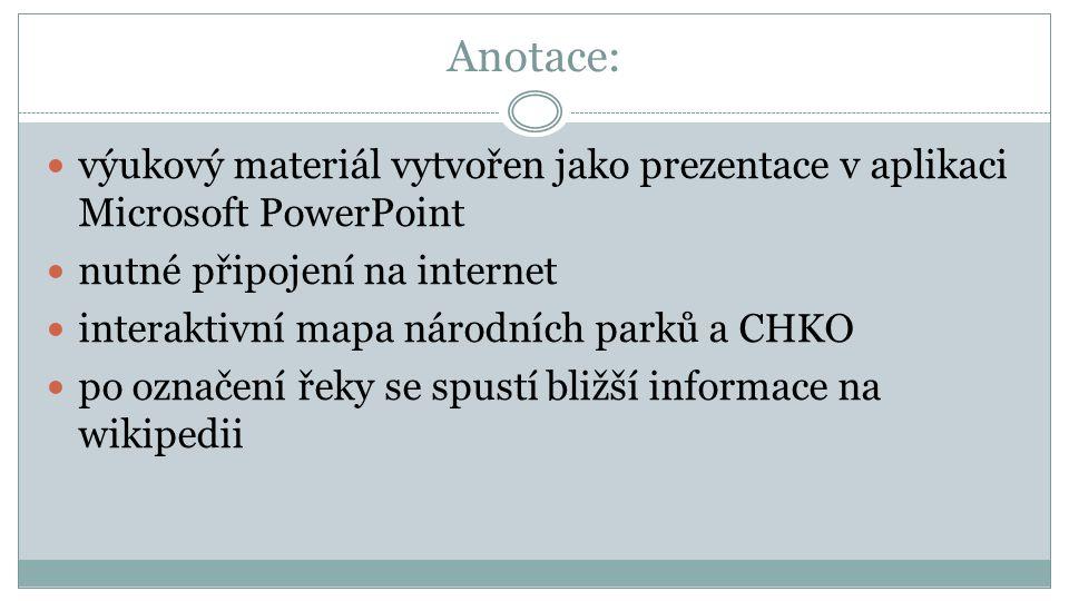 Anotace: výukový materiál vytvořen jako prezentace v aplikaci Microsoft PowerPoint nutné připojení na internet interaktivní mapa národních parků a CHK