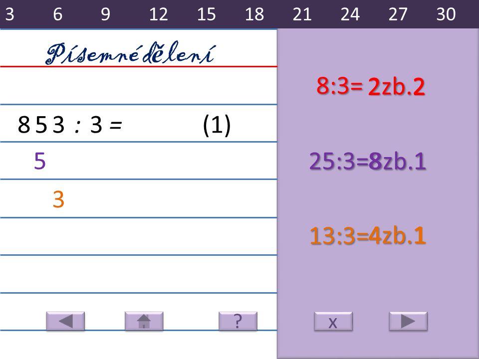 4zb.1 2zb.2 8zb.1 853:3= 8:3= 22 525:3=81 3 13:3=41 Písemné d ě lení x x (1) 36912151821242730 ? ?