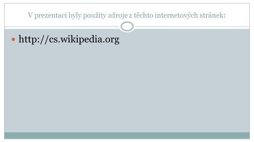 V prezentaci byly použity zdroje z těchto internetových stránek: http://cs.wikipedia.org