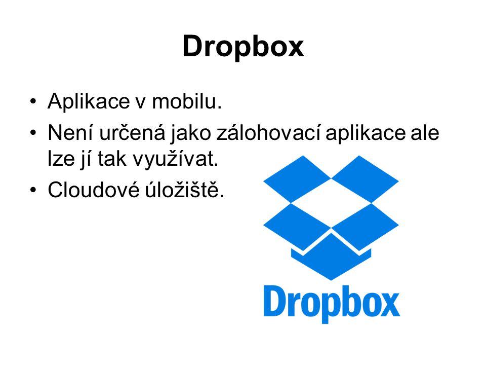 Dropbox Aplikace v mobilu. Není určená jako zálohovací aplikace ale lze jí tak využívat. Cloudové úložiště.