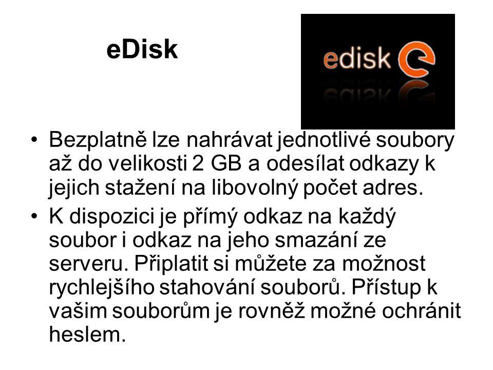 eDisk Bezplatně lze nahrávat jednotlivé soubory až do velikosti 2 GB a odesílat odkazy k jejich stažení na libovolný počet adres. K dispozici je přímý