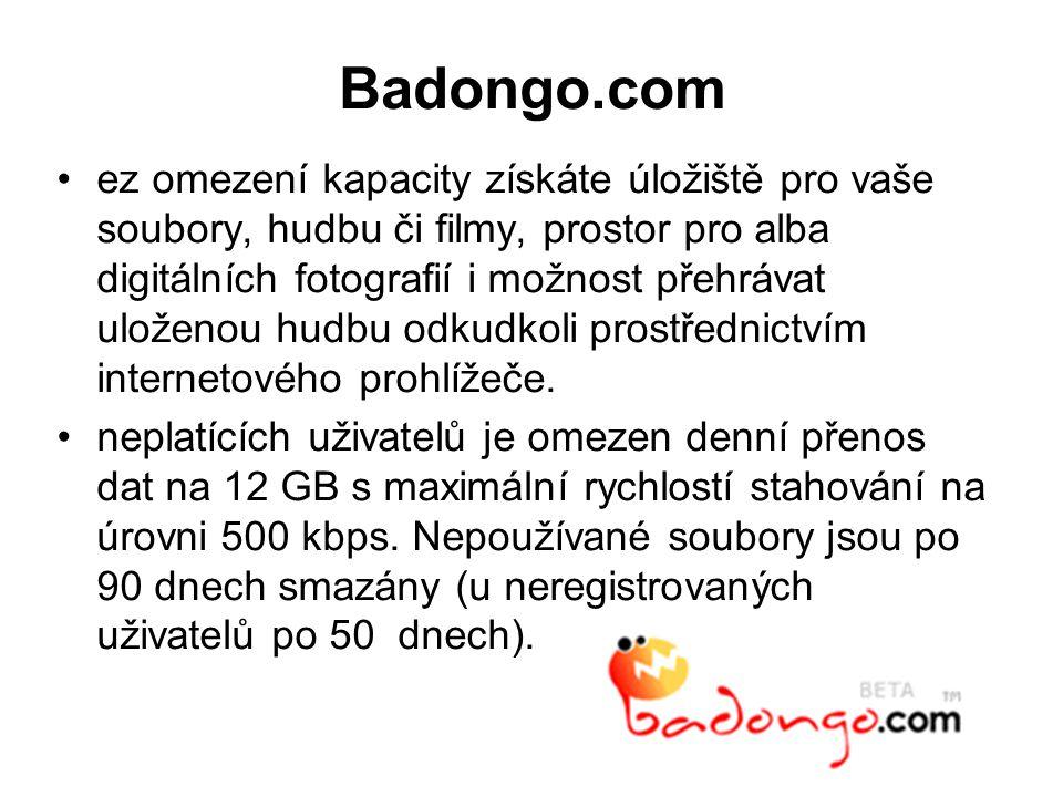Badongo.com ez omezení kapacity získáte úložiště pro vaše soubory, hudbu či filmy, prostor pro alba digitálních fotografií i možnost přehrávat uloženou hudbu odkudkoli prostřednictvím internetového prohlížeče.