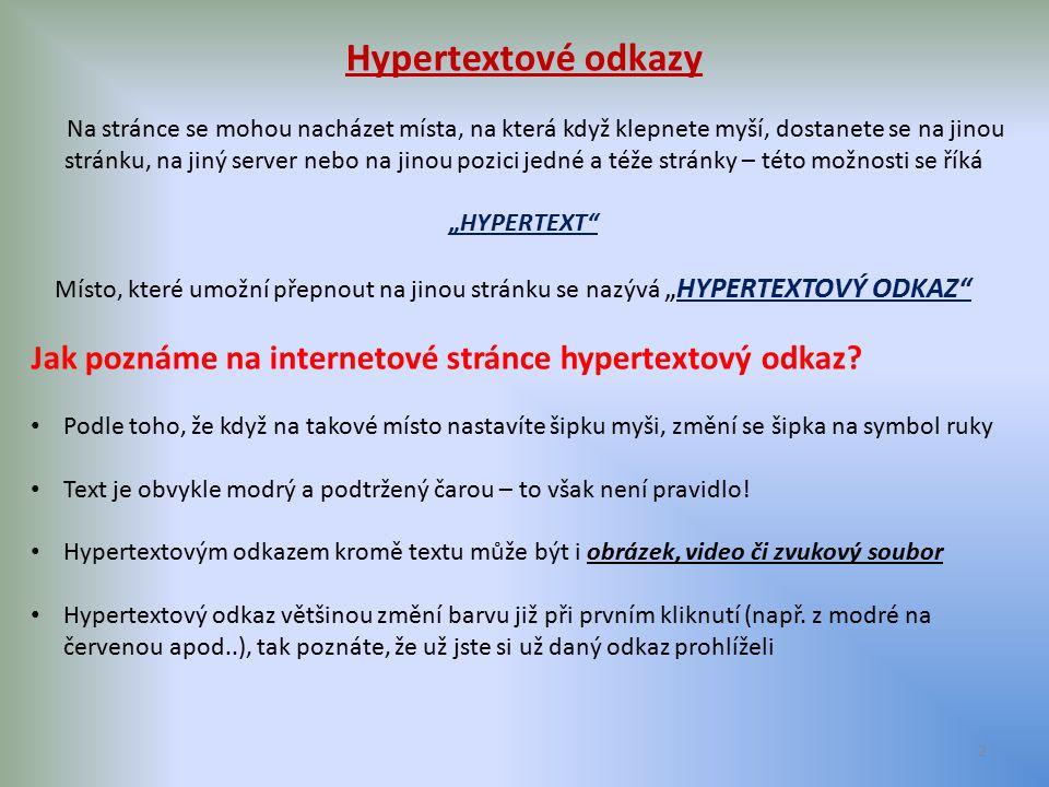 """2 Hypertextové odkazy Na stránce se mohou nacházet místa, na která když klepnete myší, dostanete se na jinou stránku, na jiný server nebo na jinou pozici jedné a téže stránky – této možnosti se říká """"HYPERTEXT Místo, které umožní přepnout na jinou stránku se nazývá """"HYPERTEXTOVÝ ODKAZ Jak poznáme na internetové stránce hypertextový odkaz."""