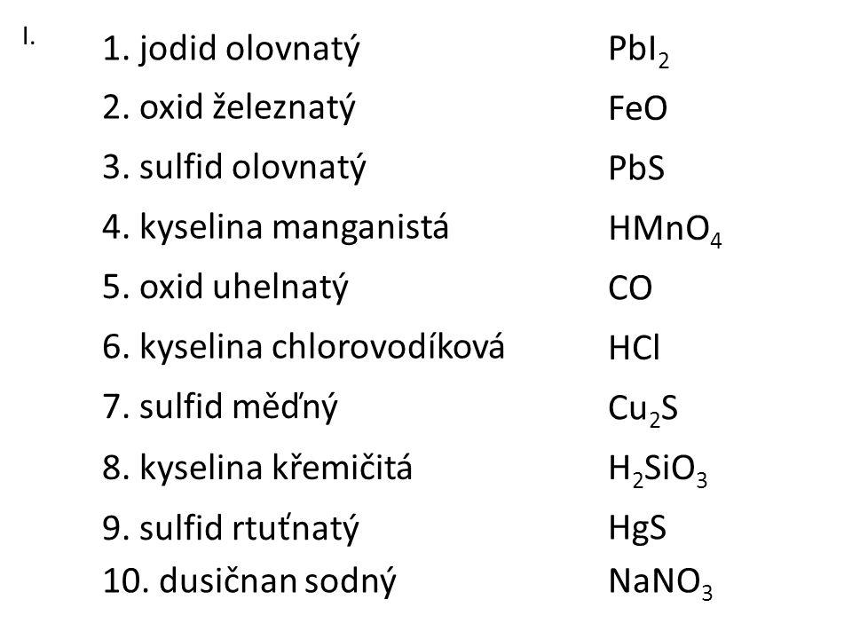 3. sulfid olovnatý 1. jodid olovnatý 2. oxid železnatý 6. kyselina chlorovodíková 8. kyselina křemičitá 7. sulfid měďný 5. oxid uhelnatý 4. kyselina m