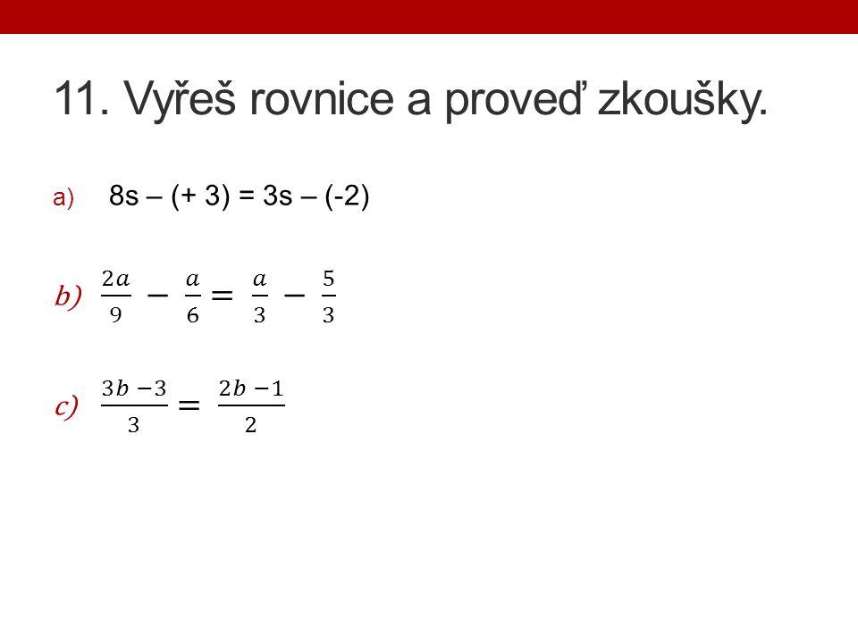 11. Vyřeš rovnice a proveď zkoušky.