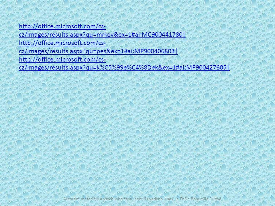 Autorem materiálu a všech jeho částí, není-li uvedeno jinak, je PhDr. Bohumila Fillová. http://office.microsoft.com/cs- cz/images/results.aspx?qu=mrke