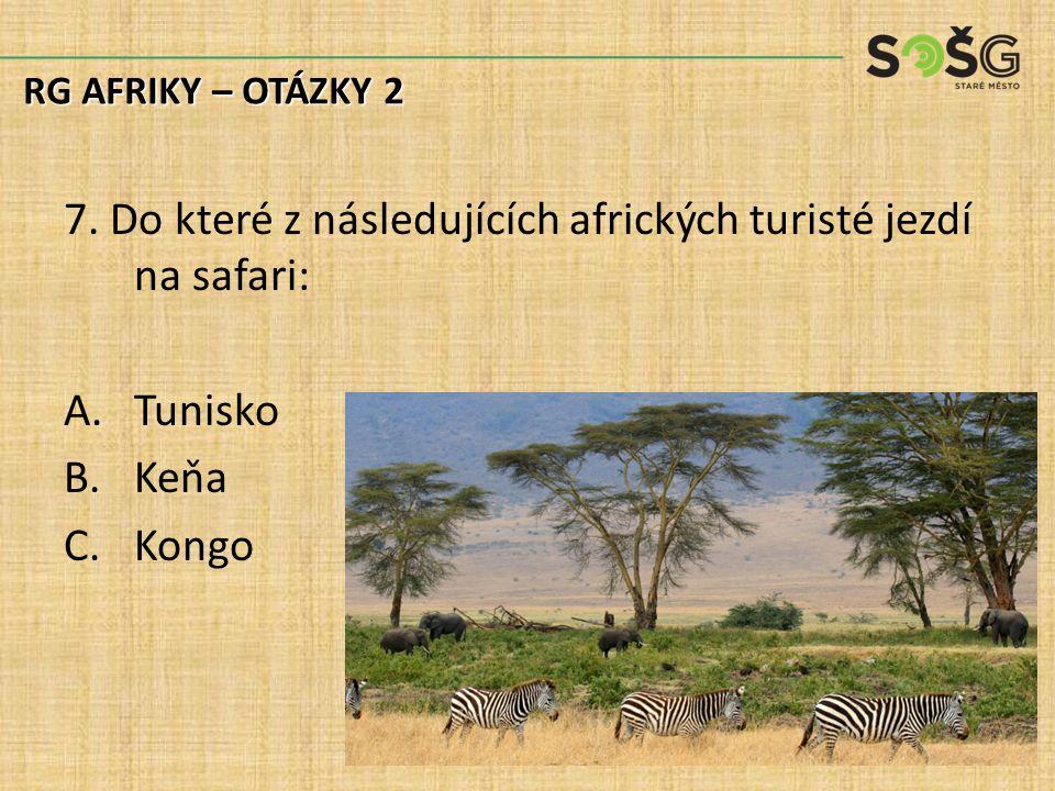 7. Do které z následujících afrických turisté jezdí na safari: A.Tunisko B.Keňa C.Kongo RG AFRIKY – OTÁZKY 2