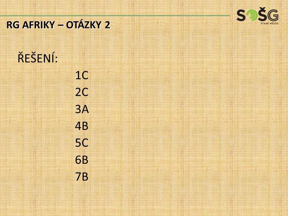 ŘEŠENÍ: 1C 2C 3A 4B 5C 6B 7B RG AFRIKY – OTÁZKY 2