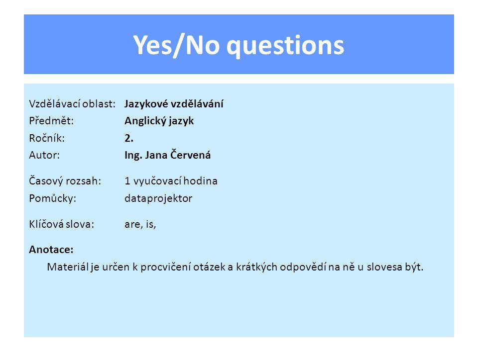 Yes/No questions Vzdělávací oblast:Jazykové vzdělávání Předmět:Anglický jazyk Ročník:2. Autor:Ing. Jana Červená Časový rozsah:1 vyučovací hodina Pomůc