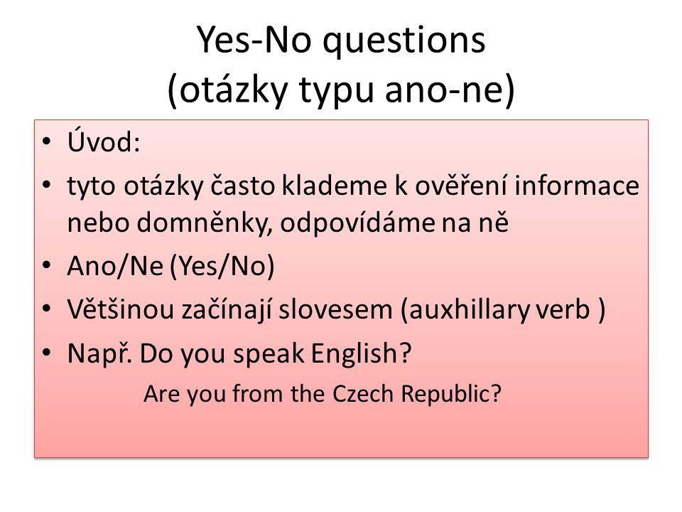 Yes-No questions (otázky typu ano-ne) Úvod: tyto otázky často klademe k ověření informace nebo domněnky, odpovídáme na ně Ano/Ne (Yes/No) Většinou zač