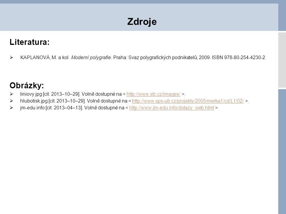 Literatura:  KAPLANOVÁ, M. a kol. Moderní polygrafie. Praha: Svaz polygrafických podnikatelů, 2009. ISBN 978-80-254-4230-2. Obrázky:  liniovy.jpg [c
