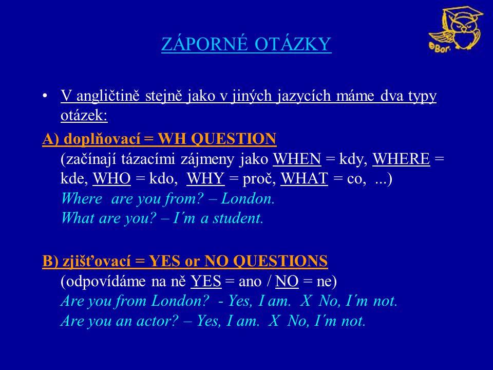 ZÁPORNÉ OTÁZKY V angličtině stejně jako v jiných jazycích máme dva typy otázek: A) doplňovací = WH QUESTION (začínají tázacími zájmeny jako WHEN = kdy