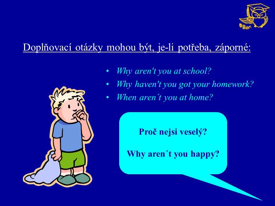 Zjišťovací otázky – na rozdíl od češtiny- bývají formulovány kladně: Nemáš nějaký klobouk.