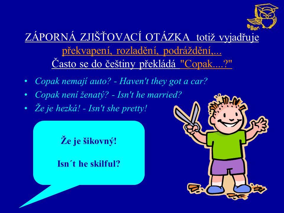 ZÁPORNÁ ZJIŠŤOVACÍ OTÁZKA totiž vyjadřuje překvapení, rozladění, podráždění,... Často se do češtiny překládá
