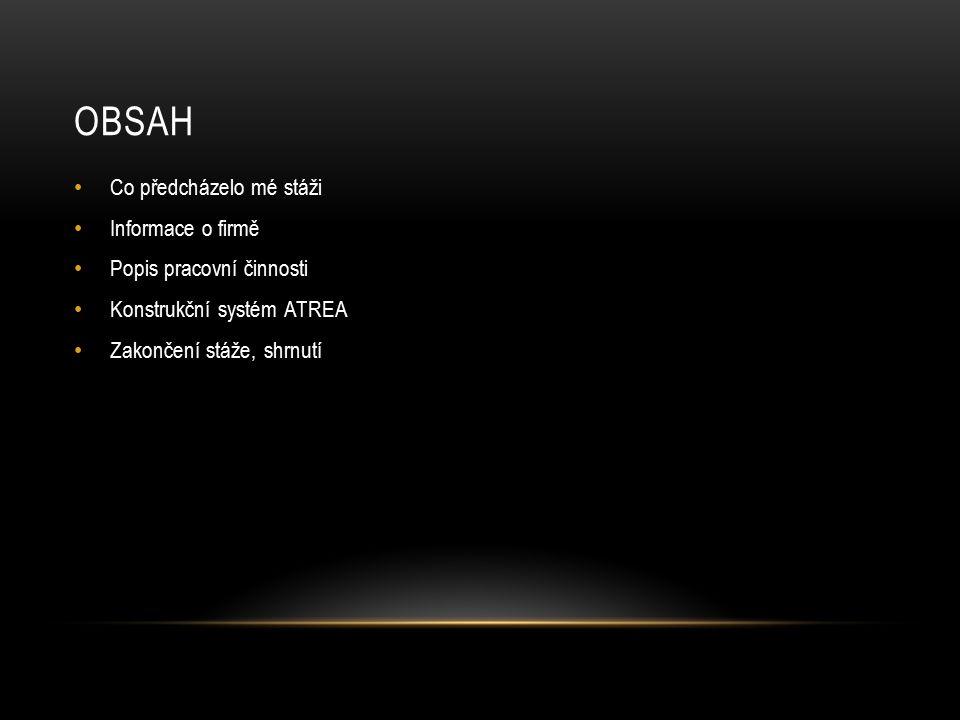 OBSAH Co předcházelo mé stáži Informace o firmě Popis pracovní činnosti Konstrukční systém ATREA Zakončení stáže, shrnutí