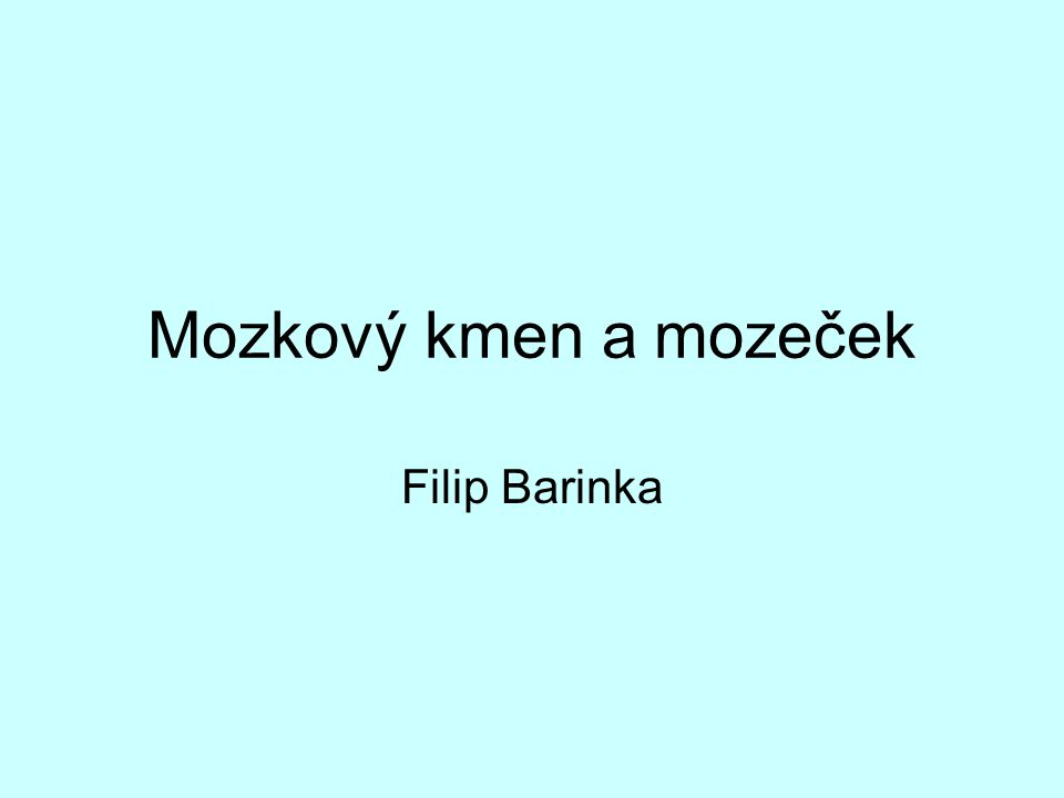 Mozkový kmen a mozeček Filip Barinka