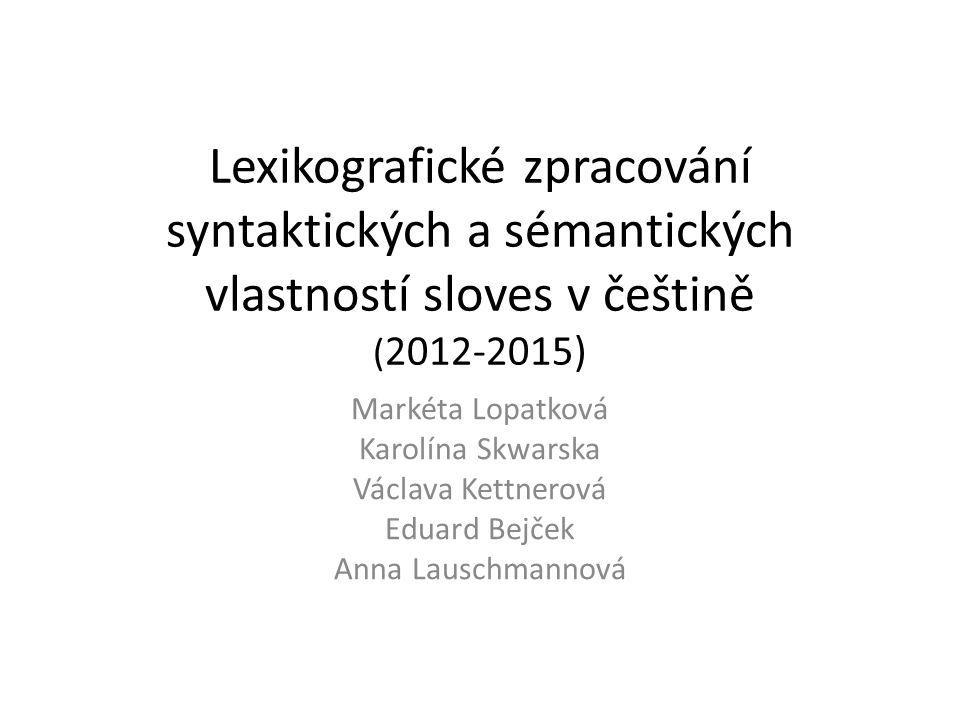 Popis projektu Lexikografický popis pokročilejších jazykových jevů na pomezí syntaxe a sémantiky: změny ve valenční struktuře sloves VALLEX Cíle: 1.Teoretický výzkum změn ve valenční struktuře sloves 2.Aplikace teoretických výsledků v anotaci 3.Obohacení slovníkové informace pomocí dalších lexikálních zdrojů 4.Komparativní aspekty