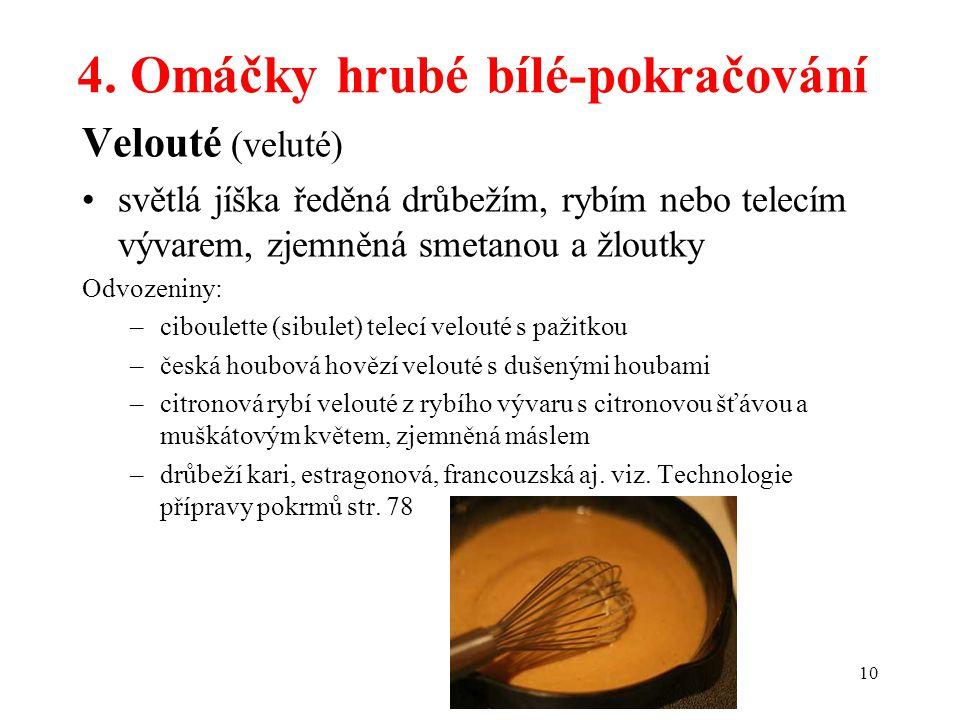 4. Omáčky hrubé bílé-pokračování Velouté (veluté) světlá jíška ředěná drůbežím, rybím nebo telecím vývarem, zjemněná smetanou a žloutky Odvozeniny: –c