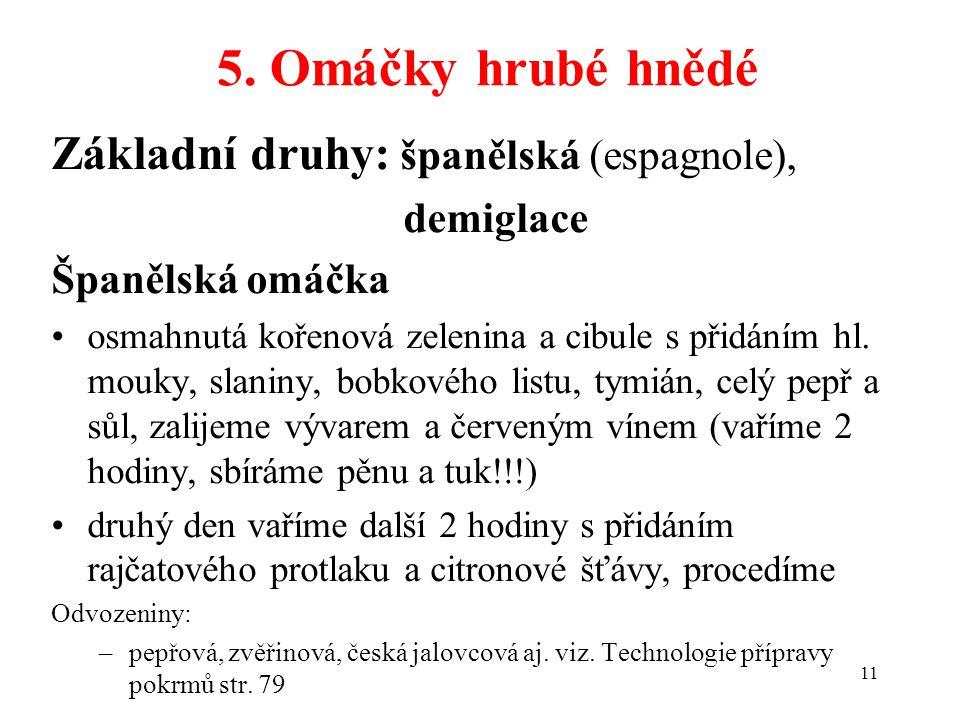5. Omáčky hrubé hnědé Základní druhy: španělská (espagnole), demiglace Španělská omáčka osmahnutá kořenová zelenina a cibule s přidáním hl. mouky, sla