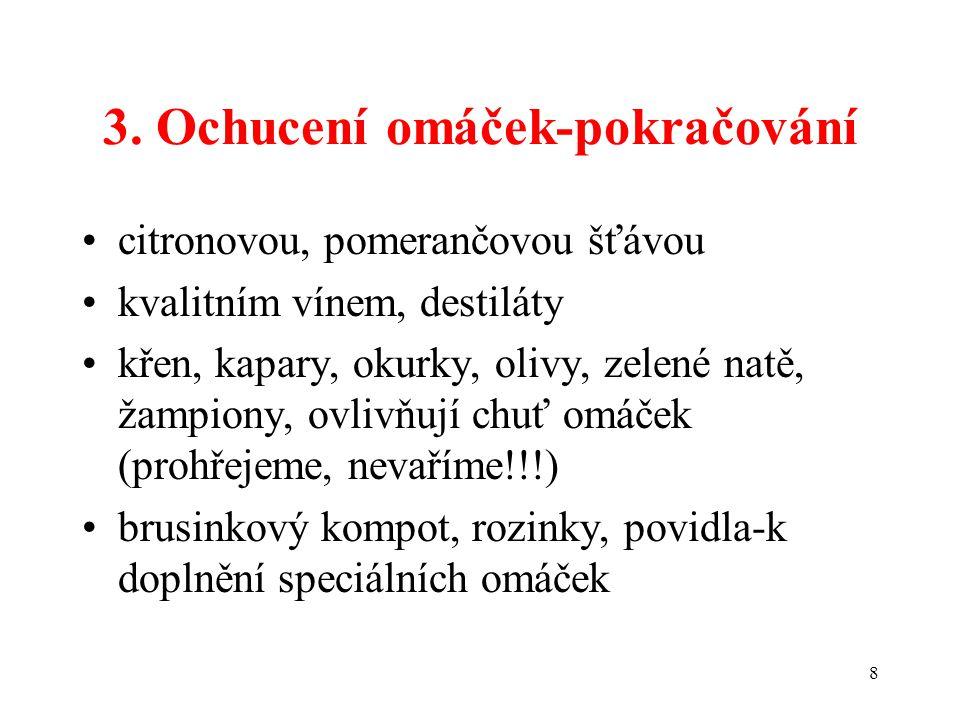 8 3. Ochucení omáček-pokračování citronovou, pomerančovou šťávou kvalitním vínem, destiláty křen, kapary, okurky, olivy, zelené natě, žampiony, ovlivň