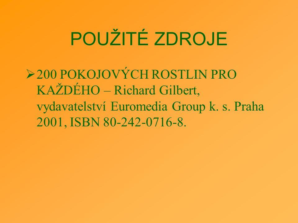 POUŽITÉ ZDROJE  200 POKOJOVÝCH ROSTLIN PRO KAŽDÉHO – Richard Gilbert, vydavatelství Euromedia Group k. s. Praha 2001, ISBN 80-242-0716-8.