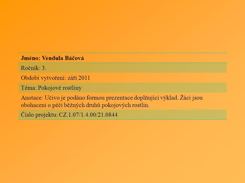 Jméno: Vendula Báčová Ročník: 3. Období vytvoření: září 2011 Téma: Pokojové rostliny Anotace: Učivo je podáno formou prezentace doplňující výklad. Žác