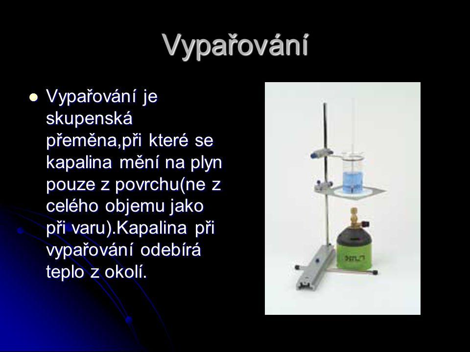 Vypařování Vypařování je skupenská přeměna,při které se kapalina mění na plyn pouze z povrchu(ne z celého objemu jako při varu).Kapalina při vypařován