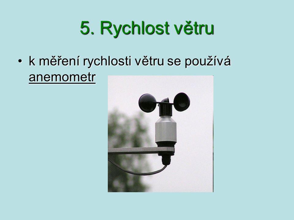 5. Rychlost větru kměřenírychlostivětru se používá anemometrk měření rychlosti větru se používá anemometr