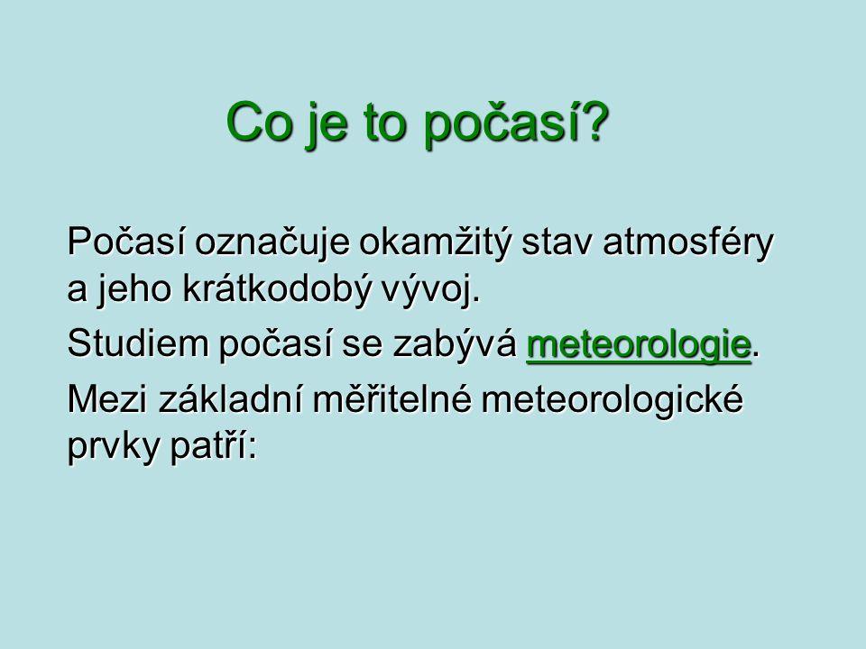 Co je to počasí? Počasí označuje okamžitý stav atmosféry a jeho krátkodobý vývoj. Studiem počasí se zabývá meteorologie. Mezi základní měřitelné meteo