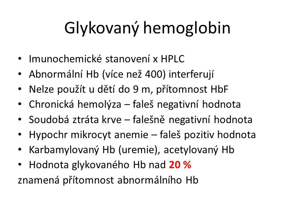 Glykovaný hemoglobin Imunochemické stanovení x HPLC Abnormální Hb (více než 400) interferují Nelze použít u dětí do 9 m, přítomnost HbF Chronická hemolýza – faleš negativní hodnota Soudobá ztráta krve – falešně negativní hodnota Hypochr mikrocyt anemie – faleš pozitiv hodnota Karbamylovaný Hb (uremie), acetylovaný Hb Hodnota glykovaného Hb nad 20 % znamená přítomnost abnormálního Hb
