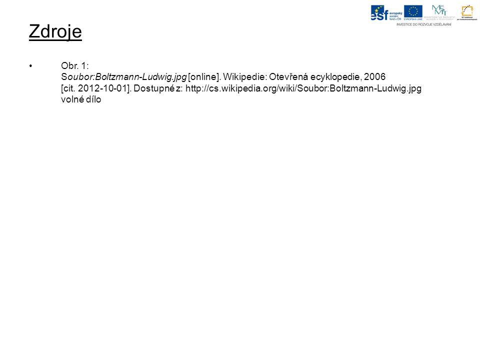 Zdroje Obr. 1: Soubor:Boltzmann-Ludwig.jpg [online]. Wikipedie: Otevřená ecyklopedie, 2006 [cit. 2012-10-01]. Dostupné z: http://cs.wikipedia.org/wiki