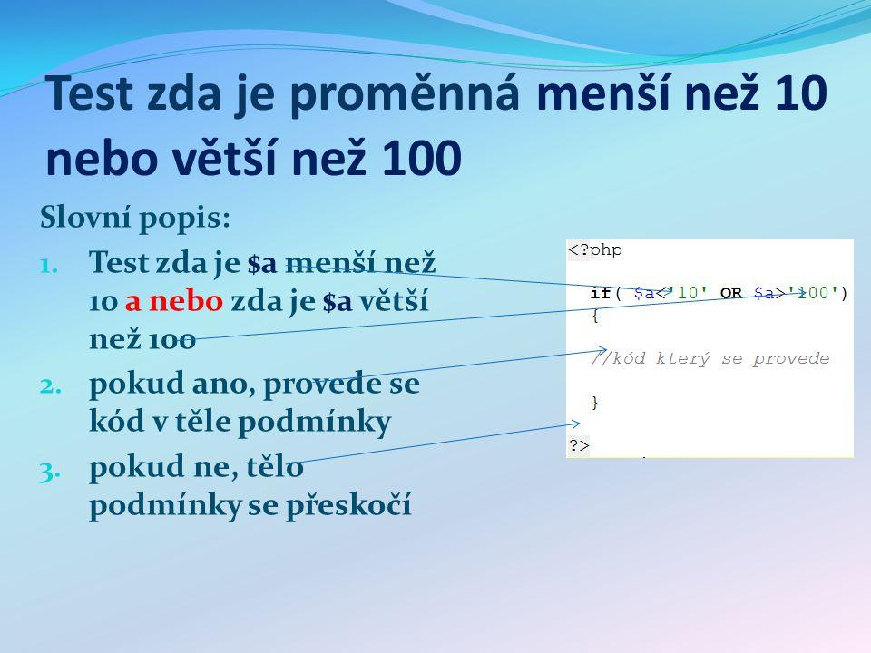 Test zda je proměnná menší než 10 nebo větší než 100 Slovní popis: 1.