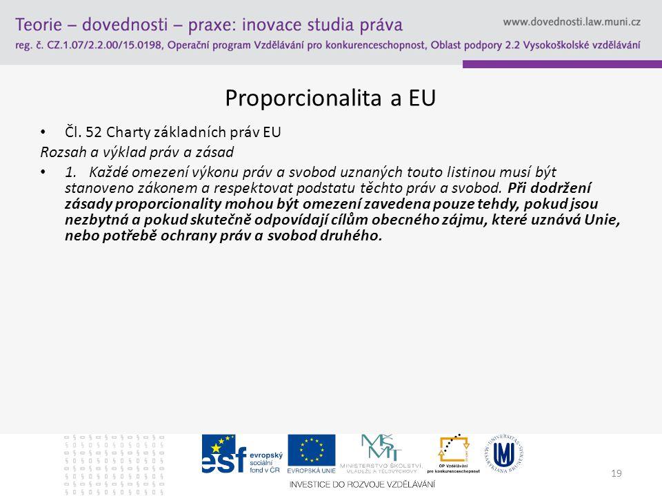 19 Proporcionalita a EU Čl.52 Charty základních práv EU Rozsah a výklad práv a zásad 1.