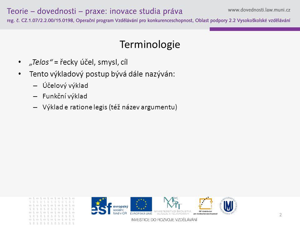"""2 Terminologie """"Telos = řecky účel, smysl, cíl Tento výkladový postup bývá dále nazýván: – Účelový výklad – Funkční výklad – Výklad e ratione legis (též název argumentu)"""