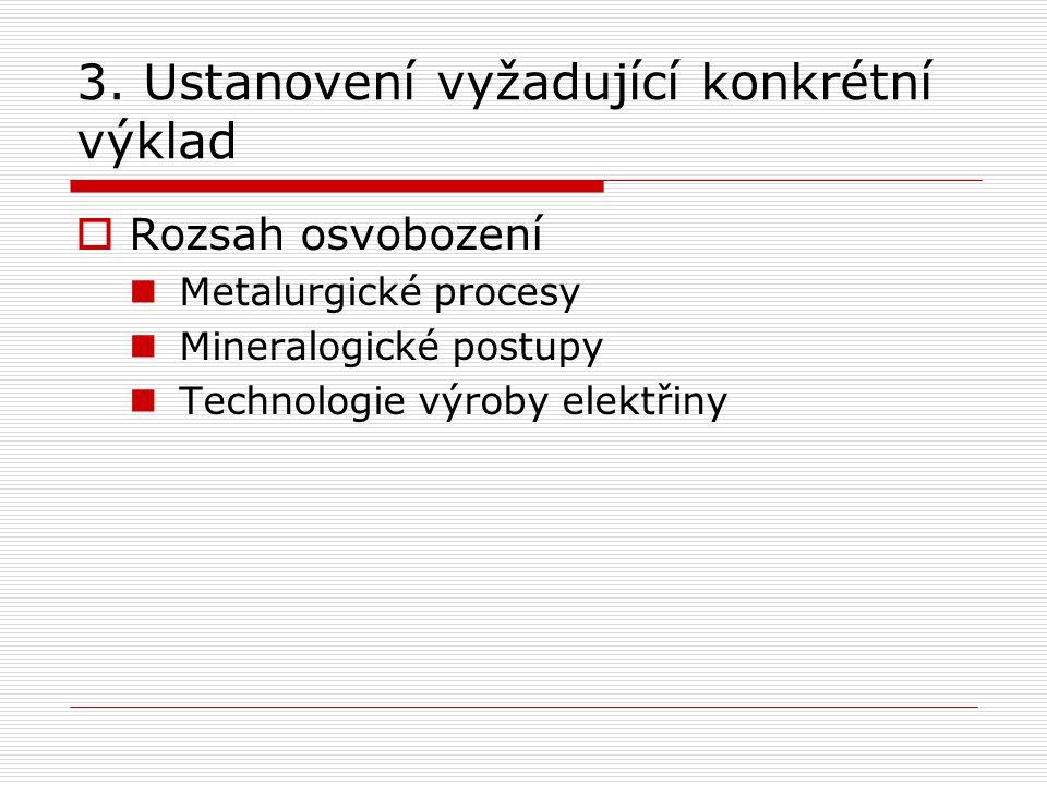 3. Ustanovení vyžadující konkrétní výklad  Rozsah osvobození Metalurgické procesy Mineralogické postupy Technologie výroby elektřiny