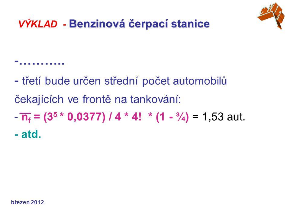 -……….. - třetí bude určen střední počet automobilů čekajících ve frontě na tankování: - n f = (3 5 * 0,0377) / 4 * 4! * (1 - ¾) = 1,53 aut. - atd. bře